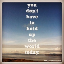 You don't have to hold up the world today positivity relax