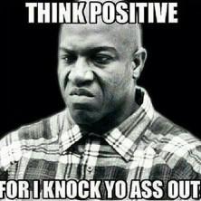 Think positive or else